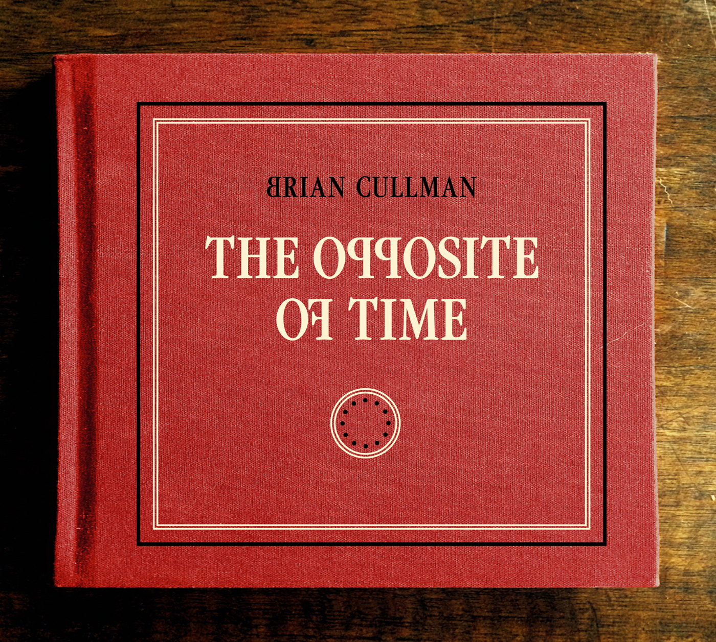 The Opposite of Time  by Brian  Cullman cover